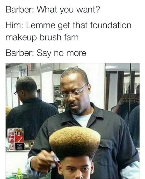 'Say No More' Barber Meme - 33.